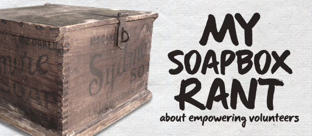 My Soapbox Rant About Empowering Volunteers