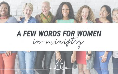 A Few Words for Women in Ministry
