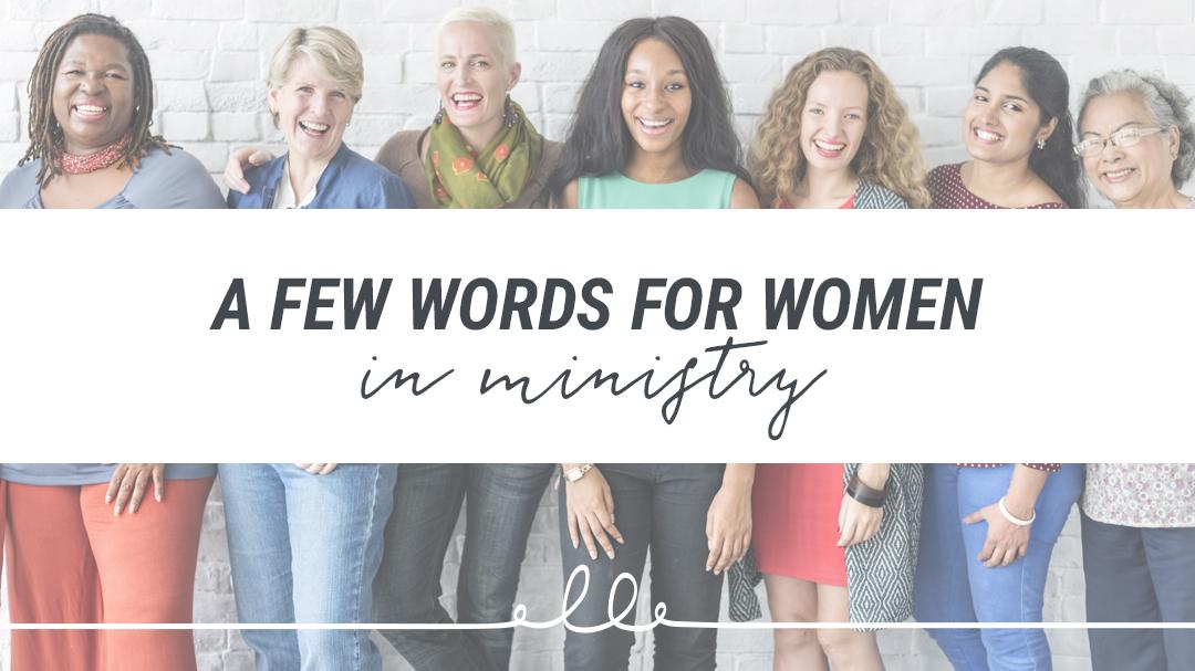 A Few Words for Women in Ministry