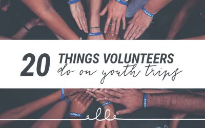 20 Things Volunteers Do on Youth Trips